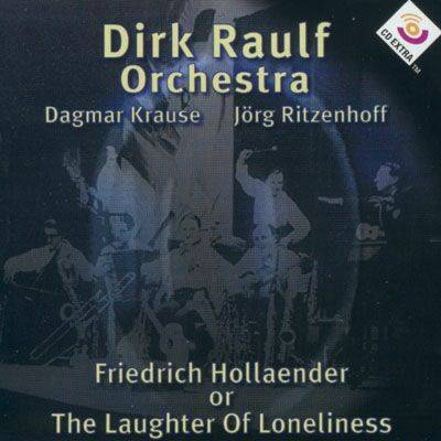 Dirk Raulf Orchestra feat. Dagmar Krause & Jörg Ritzenhoff Friedrich Hollaender or The Laughter of Loneliness (1996)